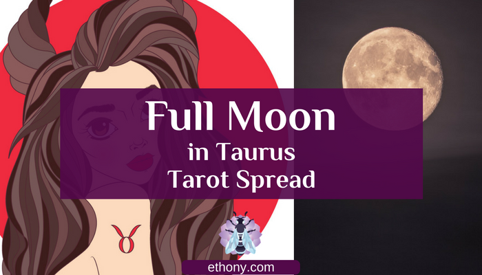 Full Moon in Taurus Tarot Spread - Ethony