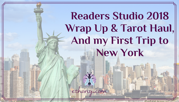 Readers Studio 2018 Wrap Up & Tarot Haul