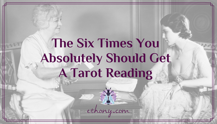 The Six Times You Absolutely Should Get a Tarot Reading
